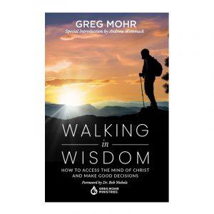 Walking in Wisdom by Greg Mohr
